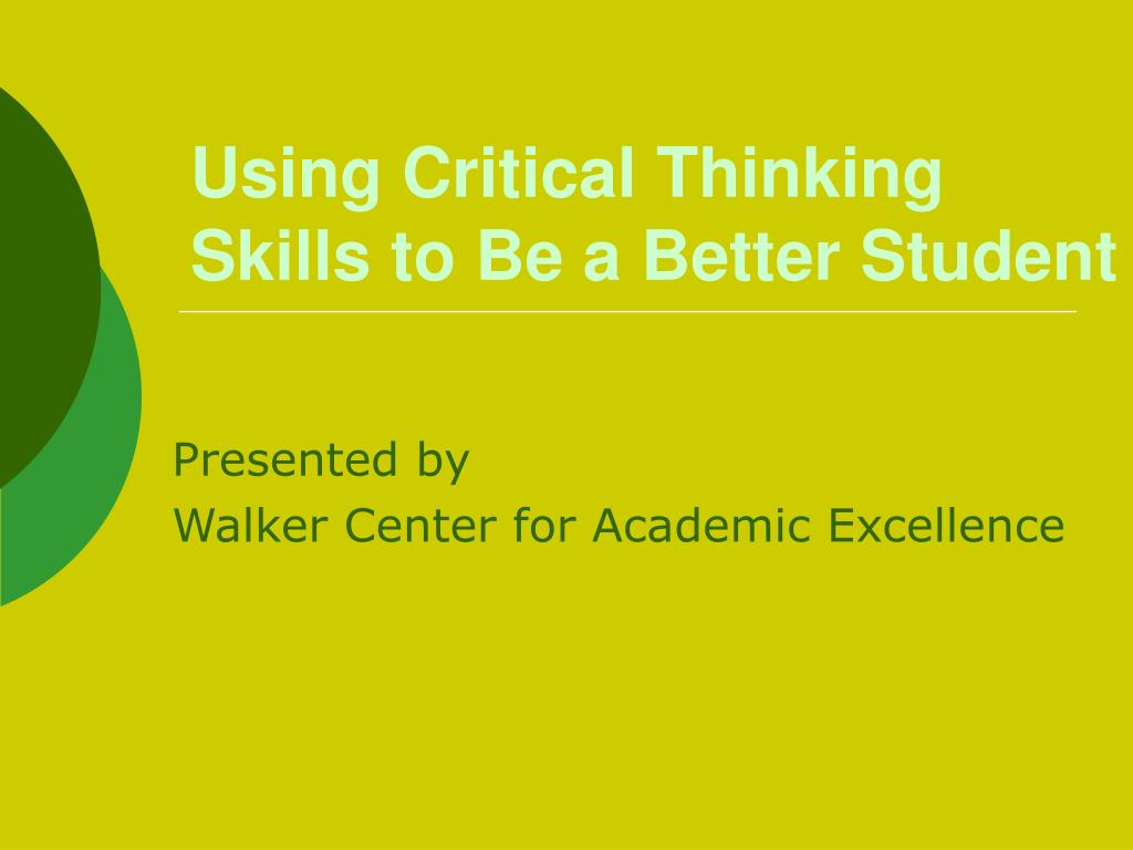 using critical thinking skills to be a better student l.