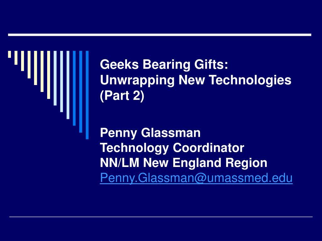 Geeks Bearing Gifts: