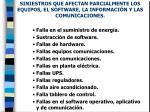 siniestros que afectan parcialmente los equipos el software la informaci n y las comunicaciones