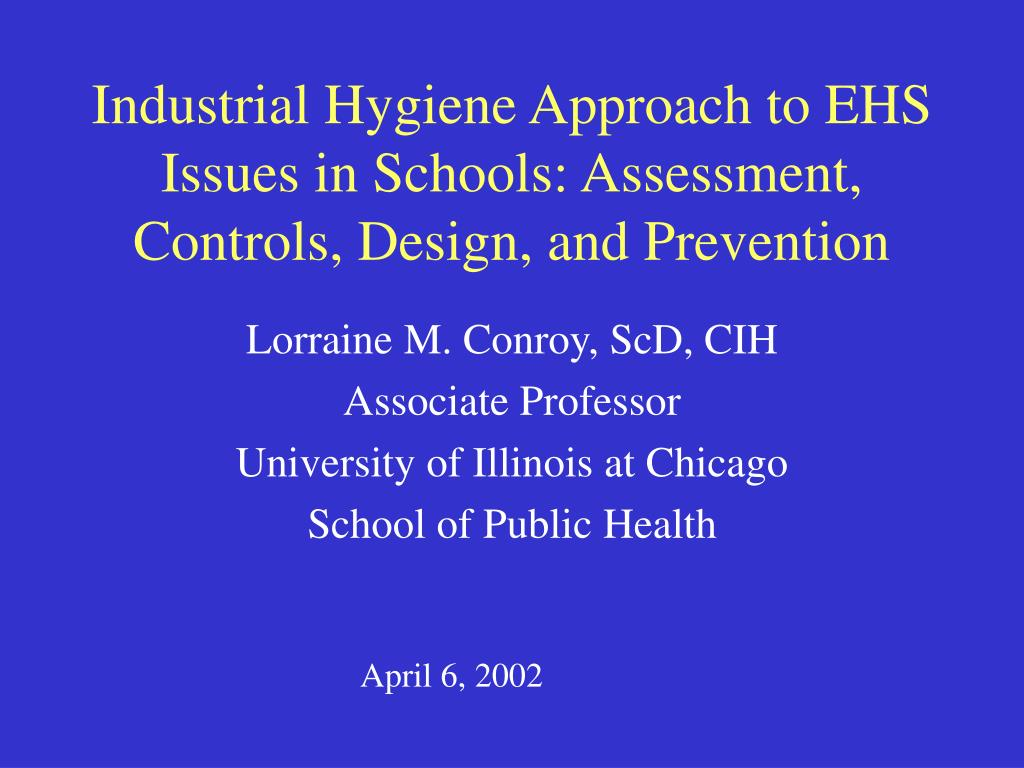 industrial hygiene approach to ehs issues in schools assessment controls design and prevention l.