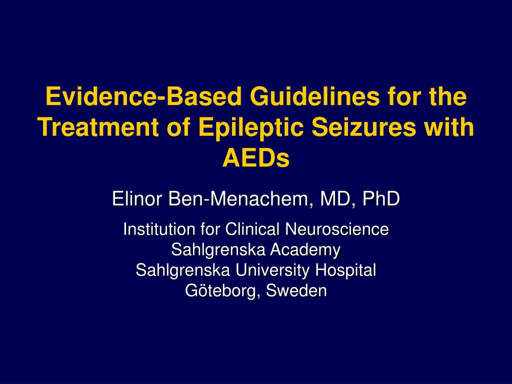 evidence based guidelines for the treatment of epileptic seizures with aeds l.