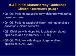 ilae initial monotherapy guidelines clinical questions n 8