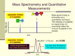 mass spectrometry and quantitative measurements