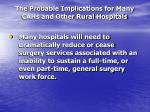 the probable implications for many cahs and other rural hospitals