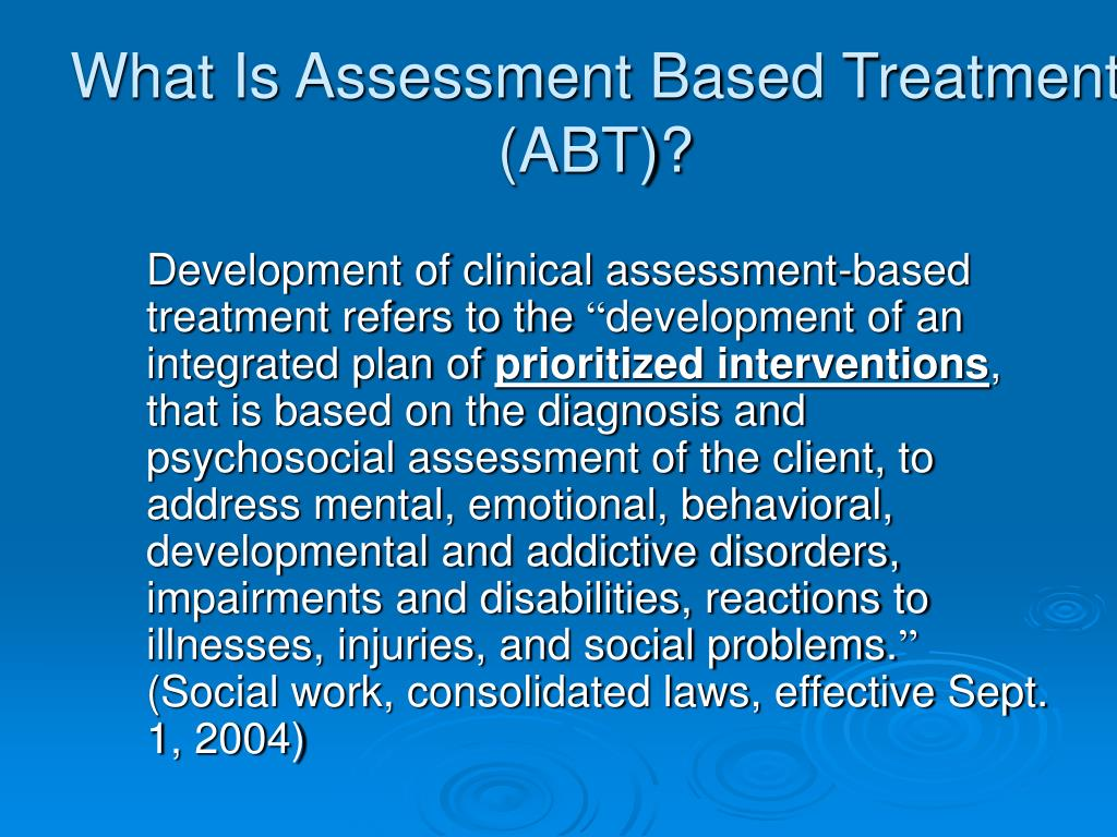 What Is Assessment Based Treatment (ABT)?