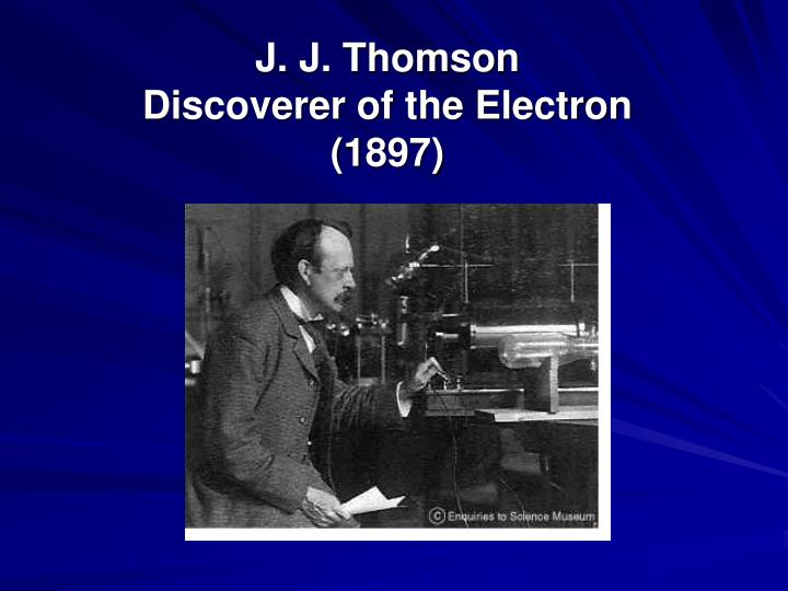 j j thomson discoverer of the electron 1897 n.