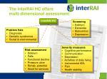the interrai hc offers multi dimensional assessment