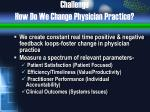 challenge how do we change physician practice