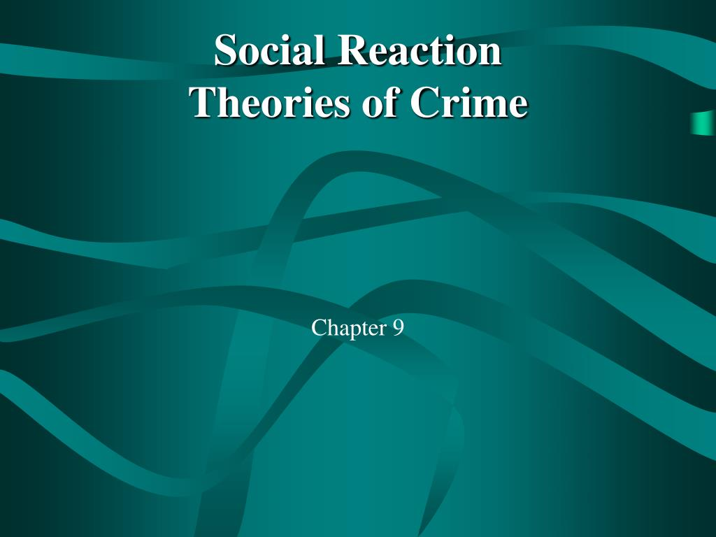 social reaction theories of crime l.