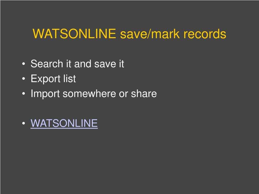 WATSONLINE save/mark records