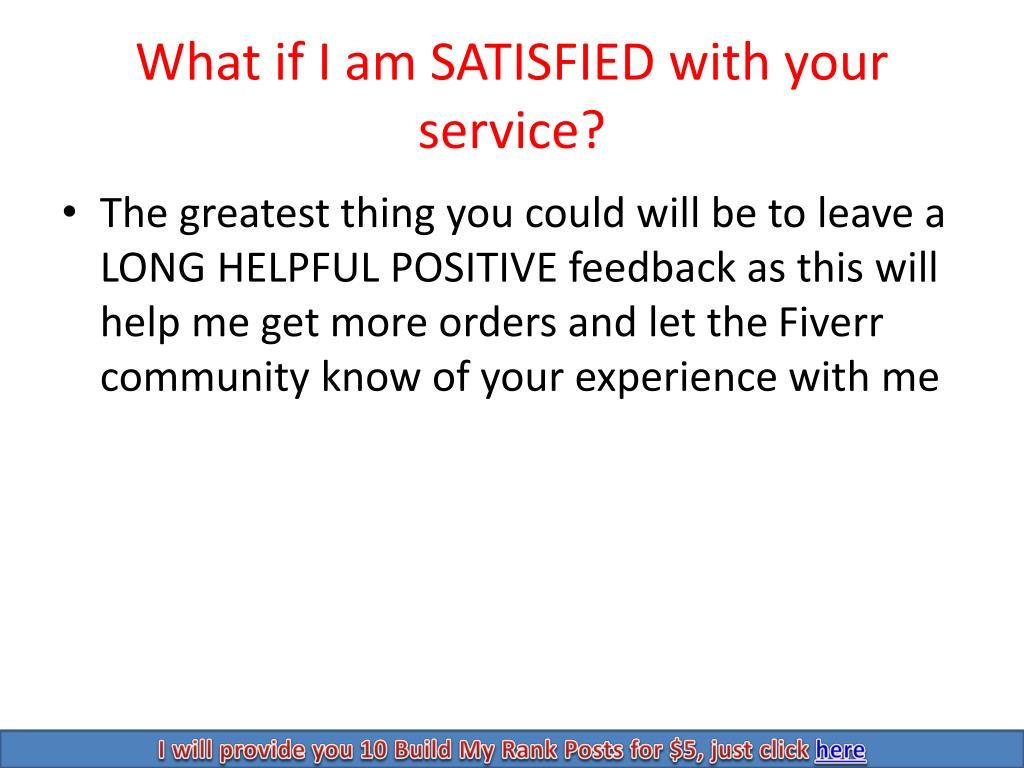 What if I am SATISFIED with your service?