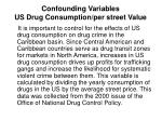 confounding variables us drug consumption per street value
