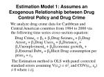 estimation model 1 assumes an exogenous relationship between drug control policy and drug crime