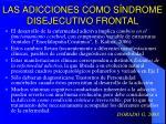 las adicciones como s ndrome disejecutivo frontal