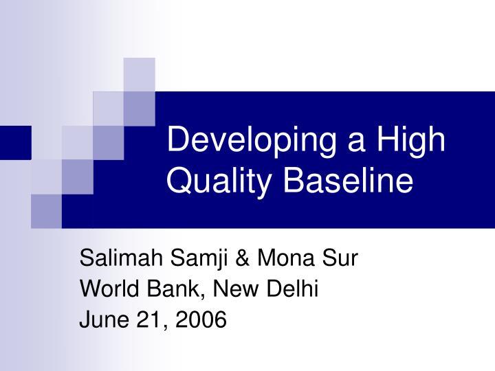 developing a high quality baseline n.