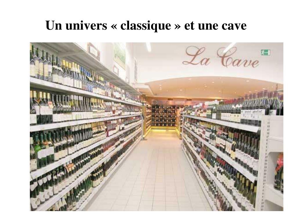 Un univers «classique» et une cave