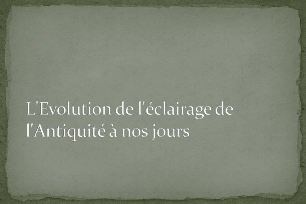 l evolution de l clairage de l antiquit nos jours l.
