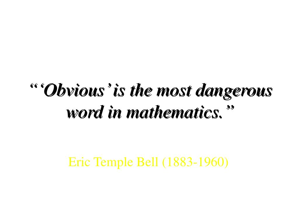 """'Obvious' is the most dangerous word in mathematics."""