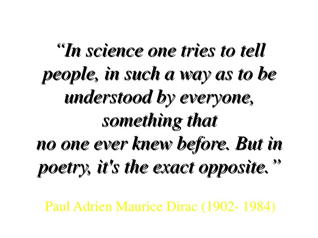 """In science one tries to tell people, in such a way as to be understood by everyone, something that"