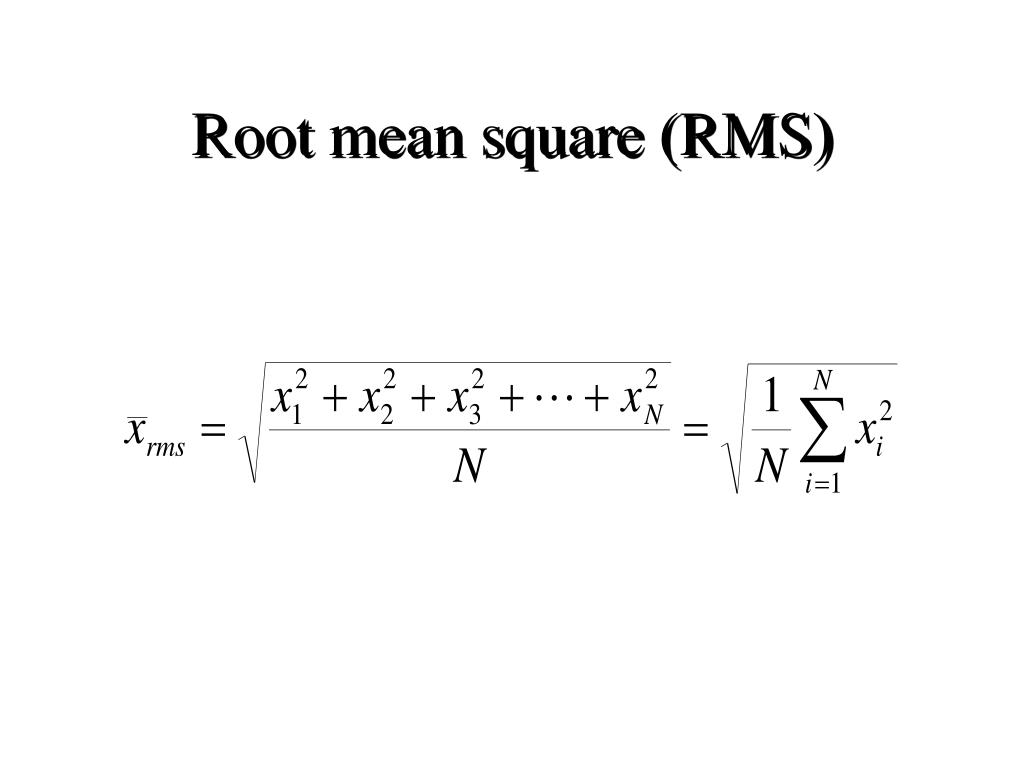 Root mean square (RMS)