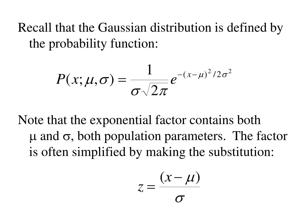 Recall that the Gaussian distribution is defined by the probability function:
