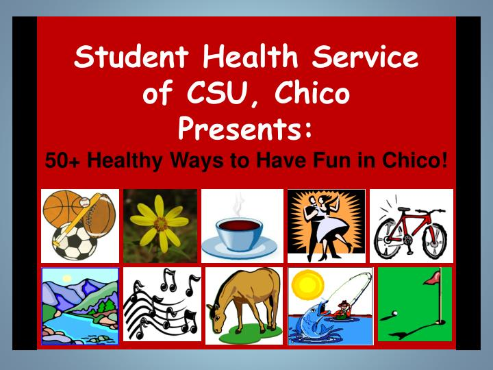 student health service of csu chico presents 50 healthy ways to have fun in chico n.