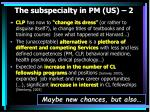 the subspecialty in pm us 2