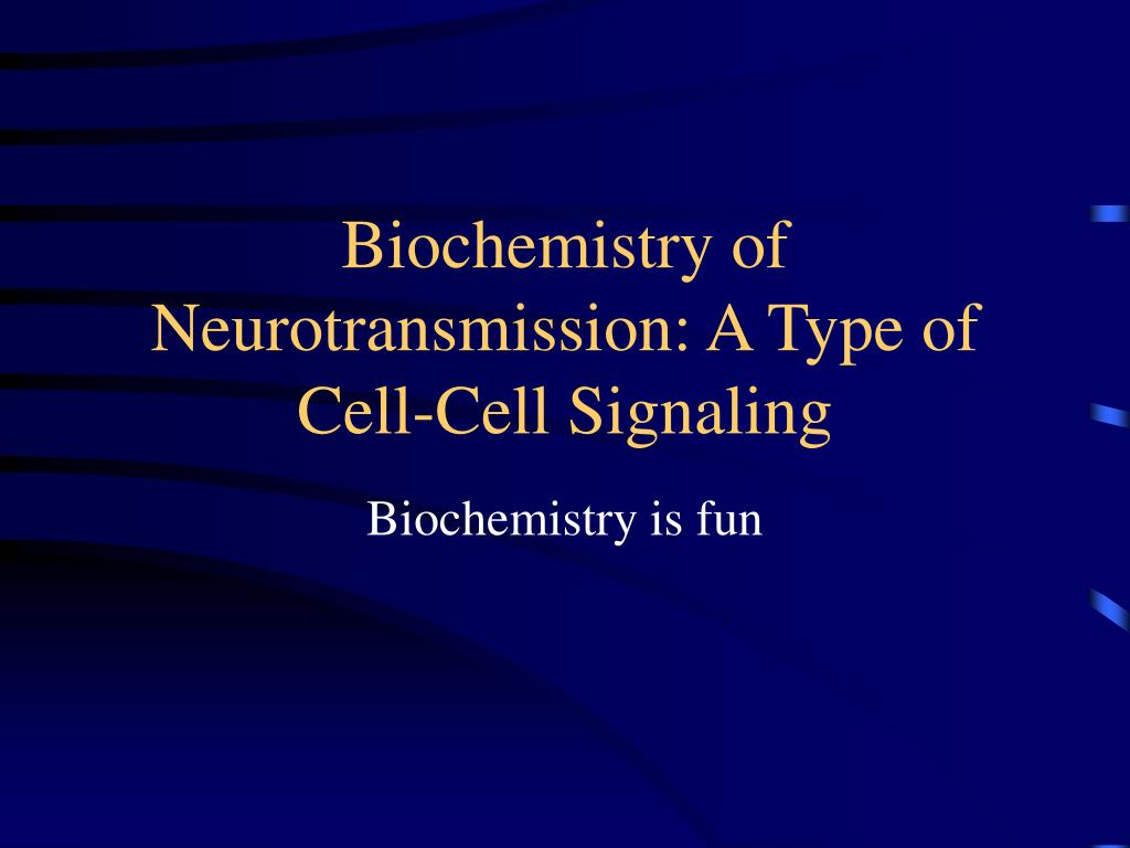 biochemistry of neurotransmission a type of cell cell signaling l.