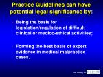 practice guidelines can have potential legal significance by