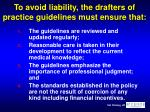 to avoid liability the drafters of practice guidelines must ensure that