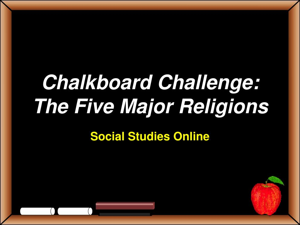 chalkboard challenge the five major religions l.