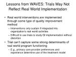 lessons from waves trials may not reflect real world implementation