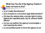 what can you do if the agency claims it does not have to act