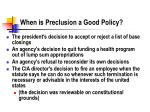 when is preclusion a good policy