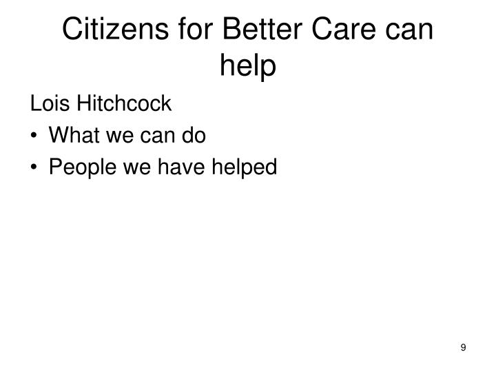 Citizens for Better Care can help
