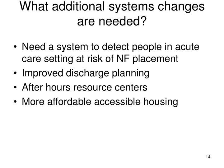 What additional systems changes are needed?