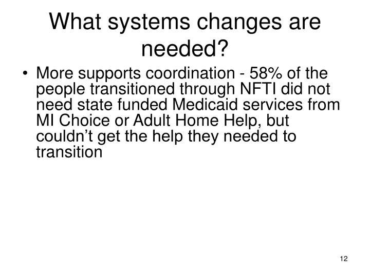 What systems changes are needed?