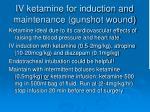 iv ketamine for induction and maintenance gunshot wound