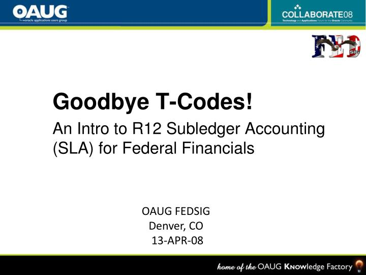 goodbye t codes an intro to r12 subledger accounting sla for federal financials n.