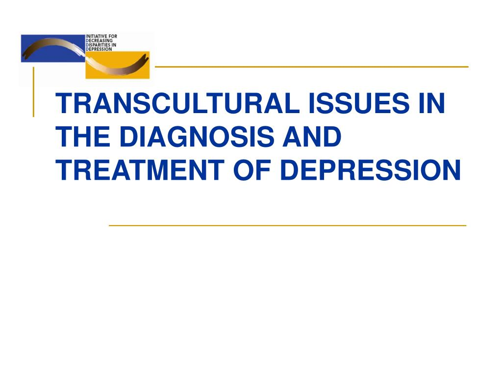 transcultural issues in the diagnosis and treatment of depression l.