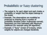 probabilistic or fuzzy clustering