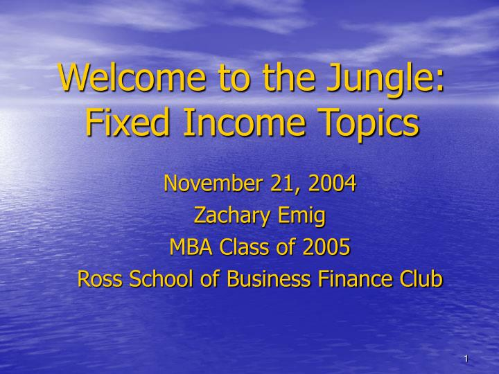 welcome to the jungle fixed income topics n.