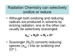radiation chemistry can selectively oxidize or reduce