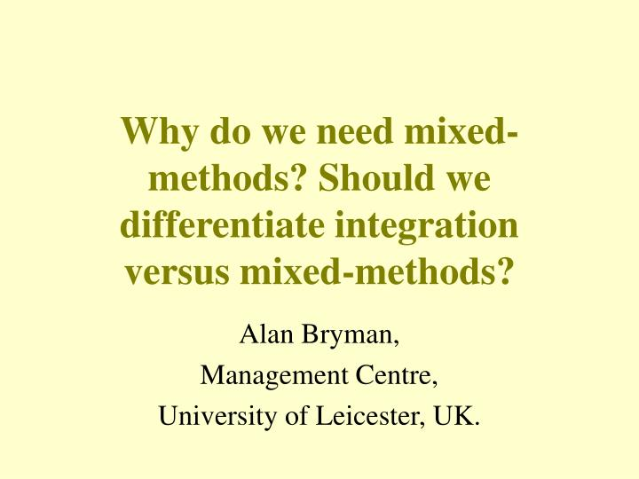 why do we need mixed methods should we differentiate integration versus mixed methods n.