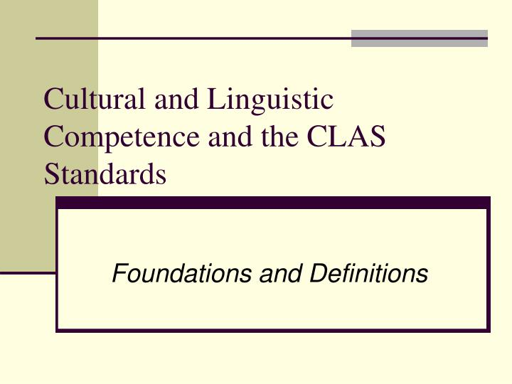 cultural and linguistic competence and the clas standards n.