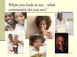 when you look at me what community do you see