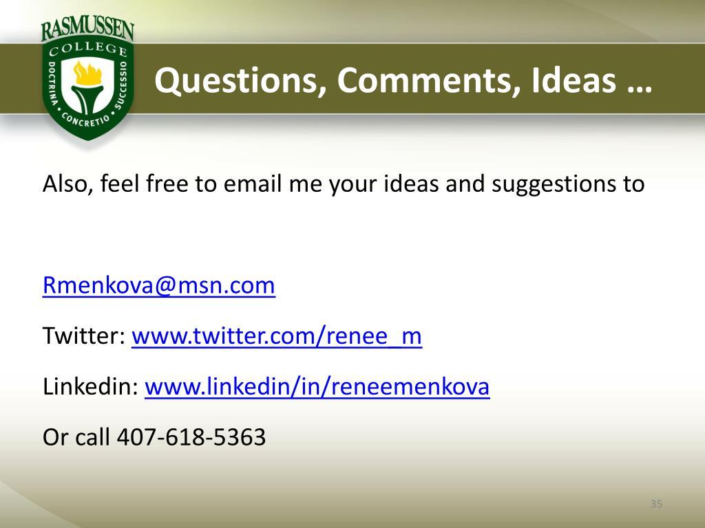 Questions, Comments, Ideas …