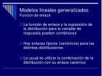 modelos lineales generalizados funci n de enlace7