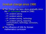 gradual change since 1980
