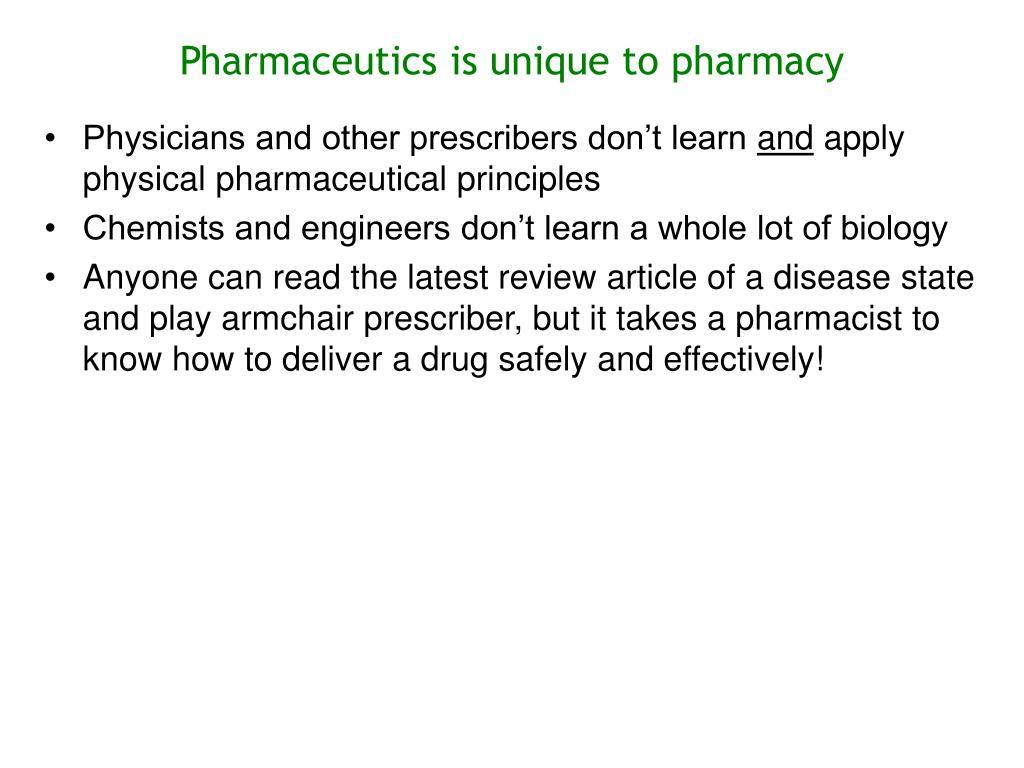 Pharmaceutics is unique to pharmacy